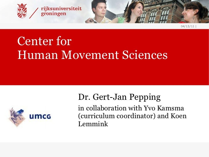 Center for  Human Movement Sciences <ul><li>Dr. Gert-Jan Pepping </li></ul><ul><li>in collaboration with Yvo Kamsma (curri...