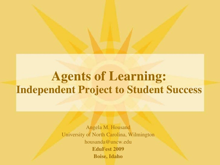Agents of Learning:Independent Project to Student Success<br />Angela M. Housand<br />University of North Carolina, Wilmin...