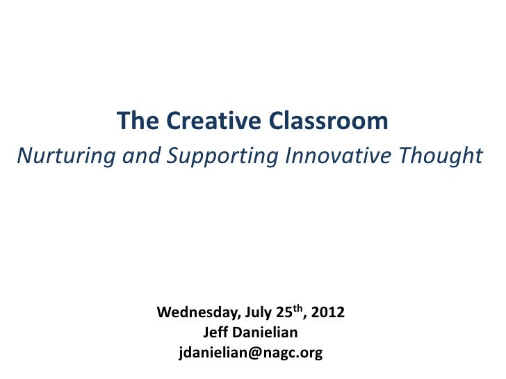 The Creative ClassroomNurturing and Supporting Innovative Thought            Wednesday, July 25th, 2012                 Je...