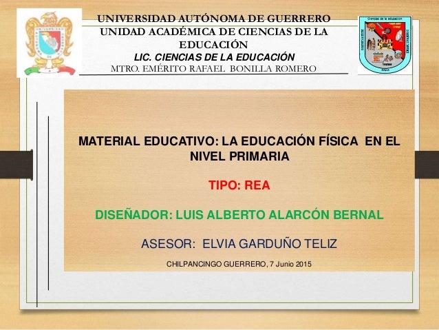 MATERIAL EDUCATIVO: LA EDUCACIÓN FÍSICA EN EL NIVEL PRIMARIA TIPO: REA DISEÑADOR: LUIS ALBERTO ALARCÓN BERNAL ASESOR: ELVI...
