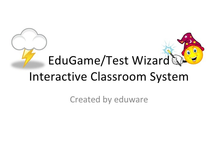 EduGame/Test Wizard Interactive Classroom System Created by eduware