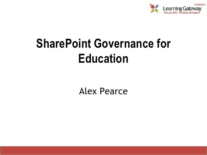 SharePoint Governance for Education<br />Alex Pearce<br />