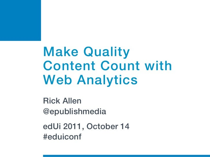 Make QualityContent Count withWeb AnalyticsRick Allen@epublishmediaedUi 2011, October 14#eduiconf