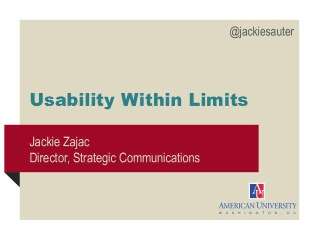 @jackiesauter  Usability Within Limits Jackie Zajac Director, Strategic Communications