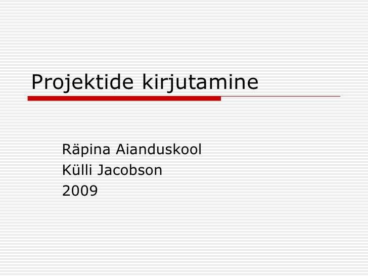 Projektide kirjutamine Räpina Aianduskool Külli Jacobson 2009