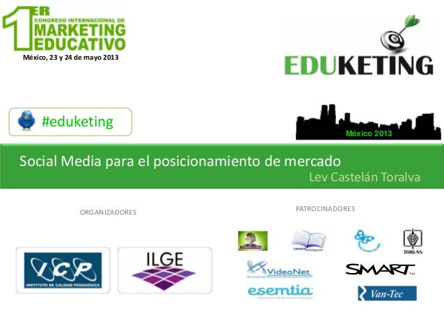 México,23y24demayo2013#eduketingMéxico 2013ORGANIZADORESMéxico,23y24demayo2013PATROCINADORESSocialMediapara...
