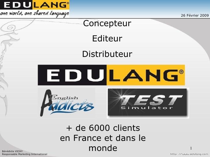 26 Février 2009 Concepteur Editeur Distributeur + de 6000 clients en France et dans le monde