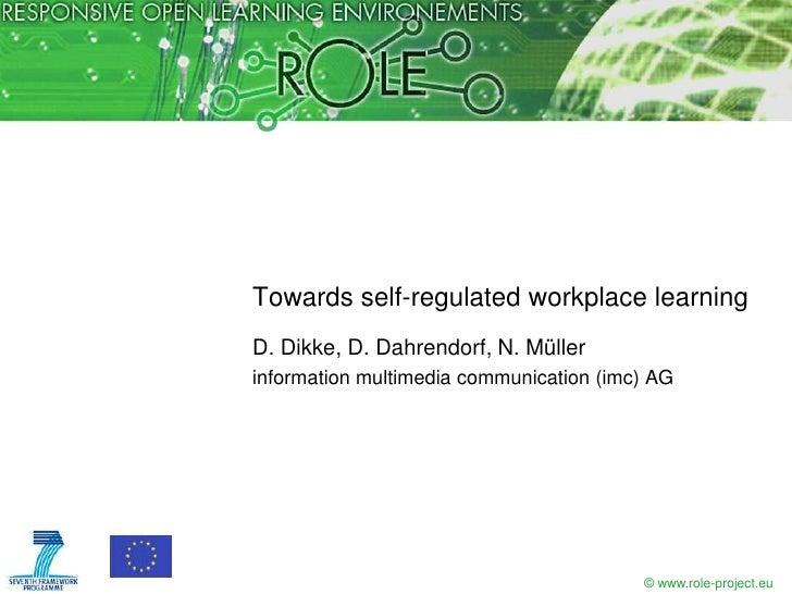 Towards self-regulated workplace learningD. Dikke, D. Dahrendorf, N. Müllerinformation multimedia communication (imc) AG  ...