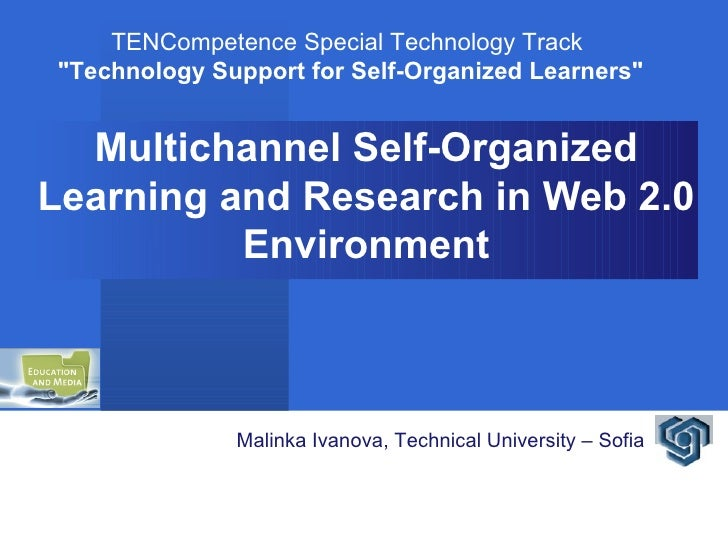 "Multichannel Self-Organized Learning and Research in Web 2.0 Environment TENCompetence Special Technology Track ""Tech..."
