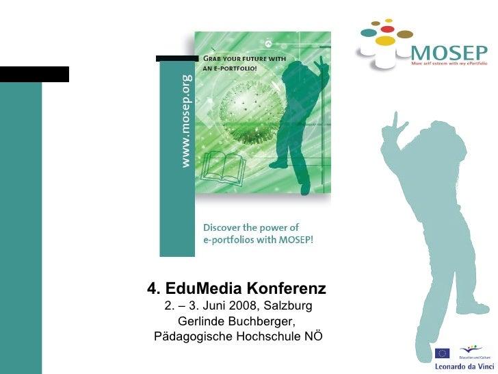 4. EduMedia Konferenz   2. – 3. Juni 2008, Salzburg Gerlinde Buchberger,  Pädagogische Hochschule NÖ