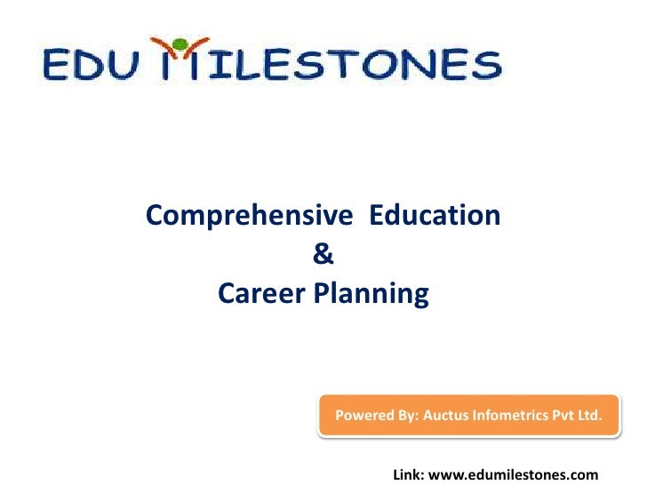Comprehensive  Education<br />&<br />Career Planning<br />Powered By: AuctusInfometricsPvt Ltd.<br />Link: www.edumileston...