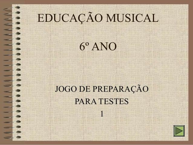 EDUCAÇÃO MUSICAL  6º ANO  JOGO DE PREPARAÇÃO  PARA TESTES  1