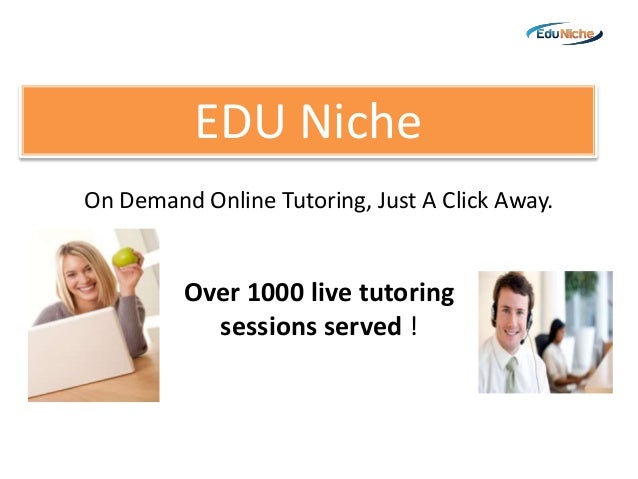 On Demand Online Tutoring, Just A Click Away. Over 1000 live tutoring sessions served ! EDU Niche