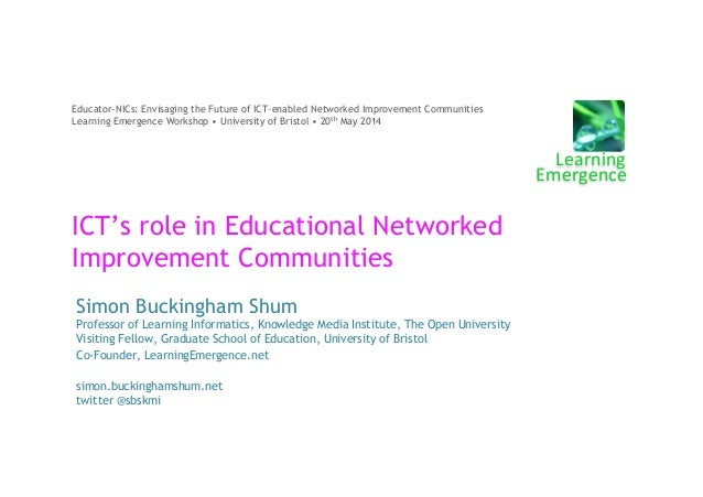 ICT's role in Educational Networked Improvement Communities Simon Buckingham Shum Professor of Learning Informatics, Knowl...