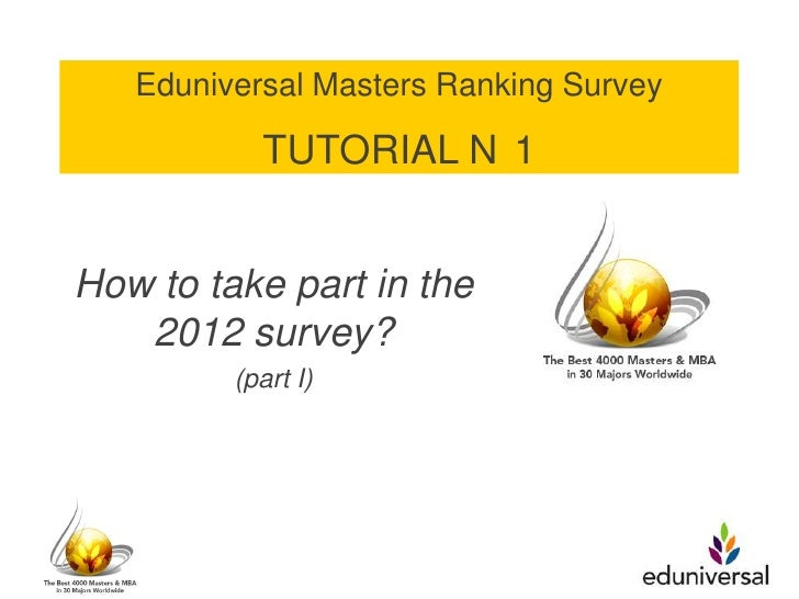 Eduniversal Masters Ranking Survey           TUTORIAL N 1How to take part in the   2012 survey?         (part I)