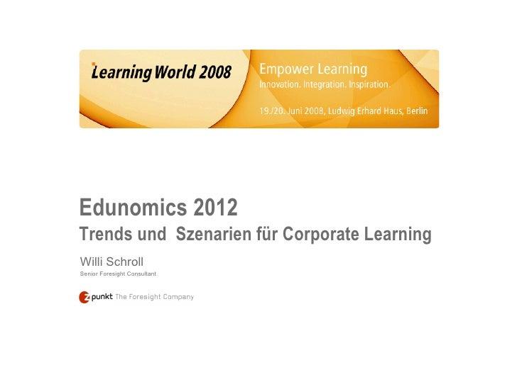 Edunomics 2012 Trends und Szenarien für Corporate Learning Willi Schroll Senior Foresight Consultant