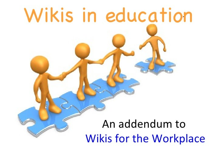 Wikis in education http://flickr.com/photos/caseywest/351408975/ An addendum to  Wikis for the Workplace