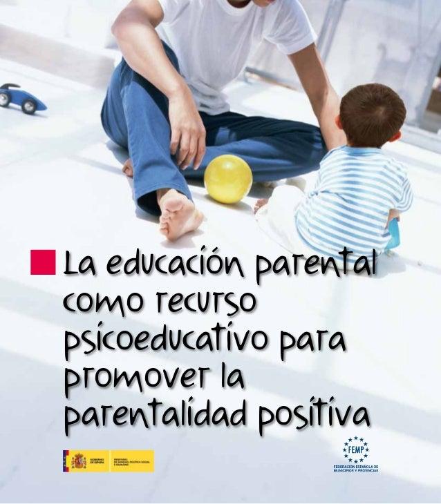 La educación parental como recurso psicoeducativo para promover la parentalidad positiva
