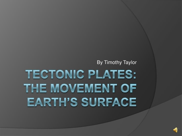 Tectonic Plates: The Movement of Earth's Surface<br />By Timothy Taylor<br />