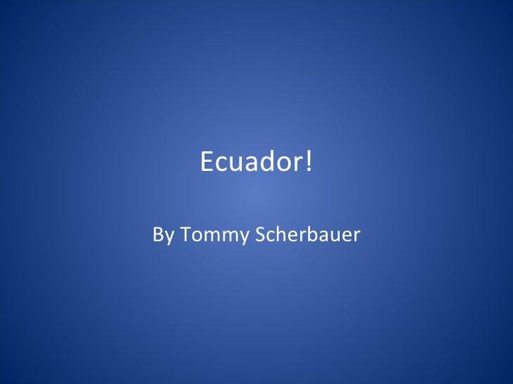 Ecuador! By Tommy Scherbauer
