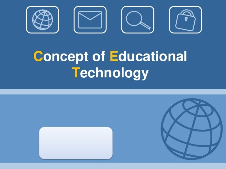 Concept of Educational    Technology