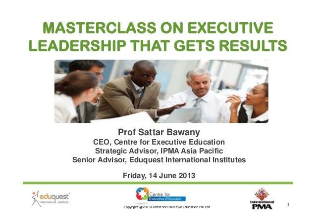 Copyright@2013CentreforExecutiveEducationPteLtd 1 Prof Sattar Bawany CEO, Centre for Executive Education Strategic ...