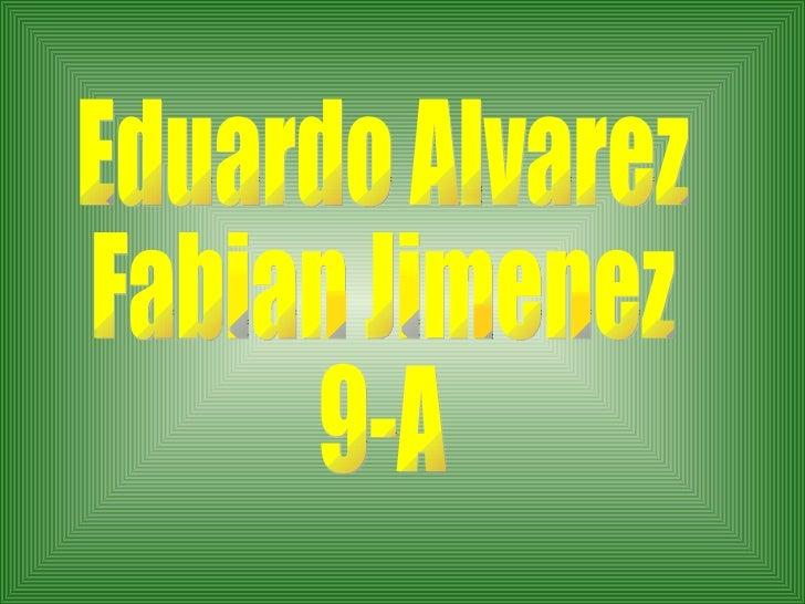 Eduardo Alvarez Fabian Jimenez 9-A