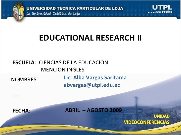EDUCATIONAL RESEARCH II  ESCUELA: CIENCIAS DE LA EDUCACION           MENCION INGLES NOMBRES           Lic. Alba Vargas Sar...