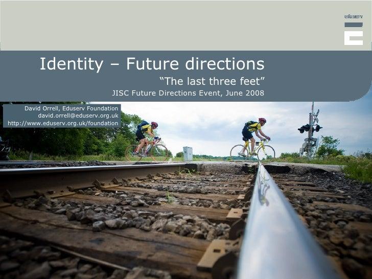 "Identity – Future directions                                                ""The last three feet""                         ..."