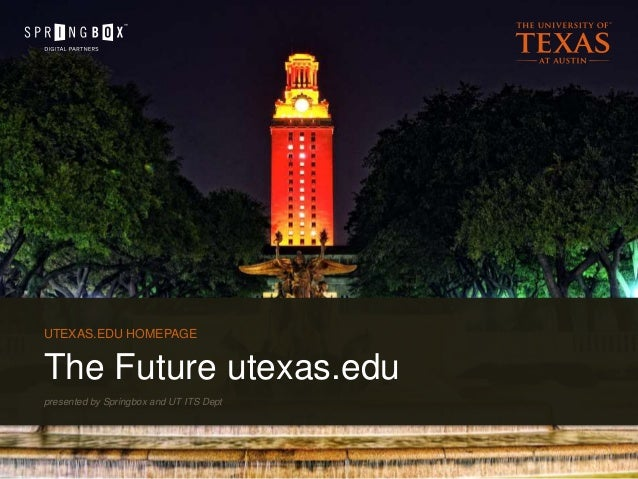 Page 1 The Future utexas.edu UTEXAS.EDU HOMEPAGE presented by Springbox and UT ITS Dept