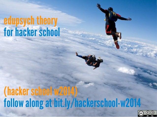 edupsych theory for hacker school  (hacker school w2014) follow along at bit.ly/hackerschool-w2014
