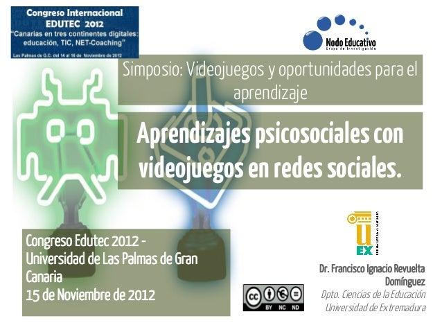 Edutec 2012 - Aprendizajes psicosociales con videojuegos en redes sociales.