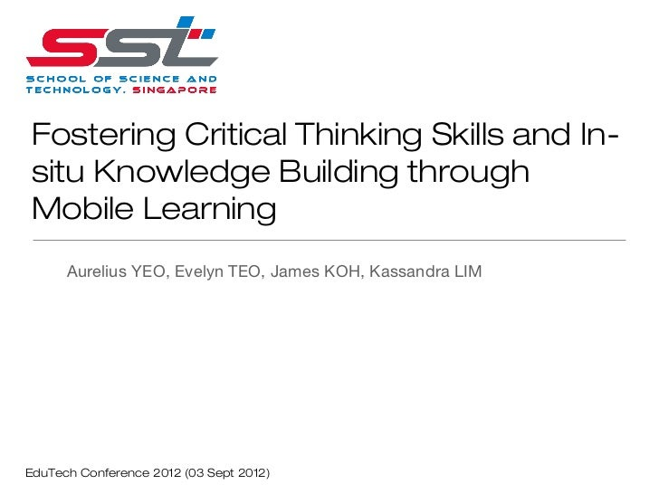 Fostering Critical Thinking Skills and In-situ Knowledge Building throughMobile Learning      Aurelius YEO, Evelyn TEO, Ja...