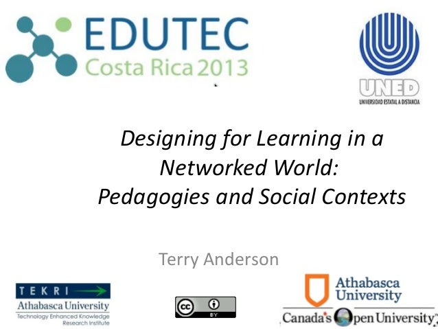 Designing for Learning in a Networked World: Pedagogies and Social Contexts Terry Anderson