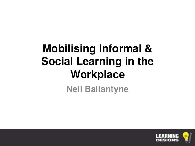 Mobilising Informal and Social Learning in the Workplace