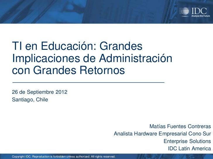TI en Educación: GrandesImplicaciones de Administracióncon Grandes Retornos26 de Septiembre 2012Santiago, Chile           ...