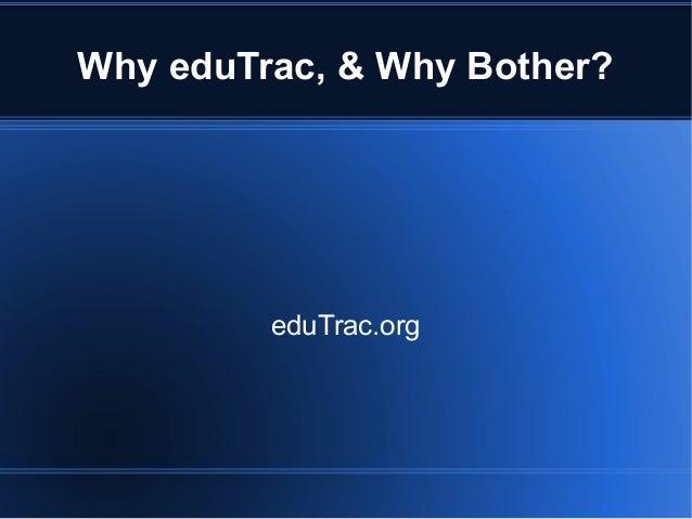 Why eduTrac, & Why Bother? eduTrac.org