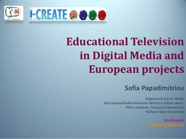 Educational Televisionin Digital Media andEuropean projectsSofia PapadimitriouDigital and Social MediaEducational RadioTel...