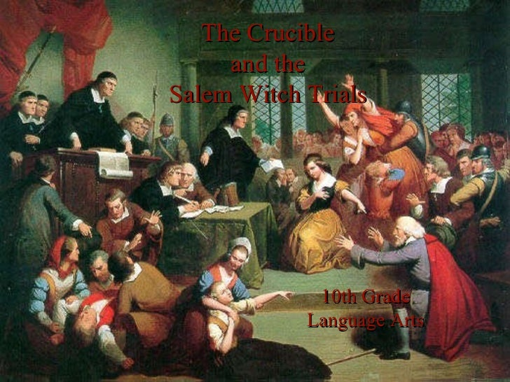 The Crucible and the Salem Witch Trials 10th Grade Language Arts