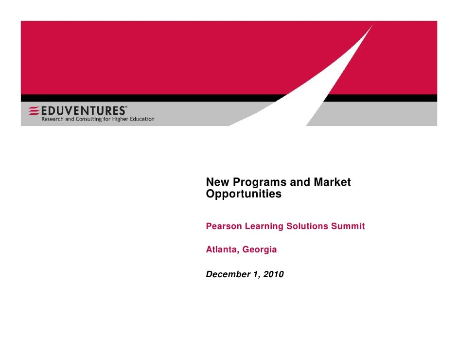 New Programs and MarketOpportunitiesPearson Learning Solutions SummitAtlanta, GeorgiaDecember 1, 2010
