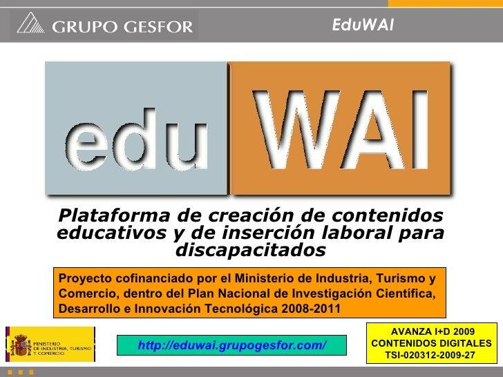 EduWAI Plataforma de creación de contenidos educativos y de inserción laboral para discapacitados http://eduwai.grupogesfo...