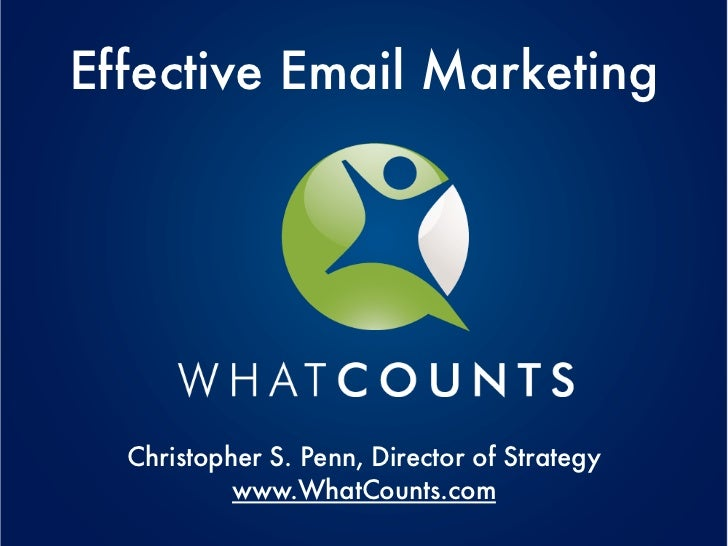 Effective Email Marketing  Christopher S. Penn, Director of Strategy           www.WhatCounts.com