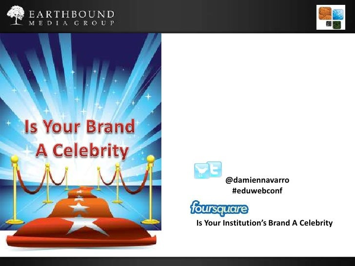 Is Your Brand<br /> A Celebrity<br />@damiennavarro<br />#eduwebconf<br />Is Your Institution's Brand A Celebrity<br />