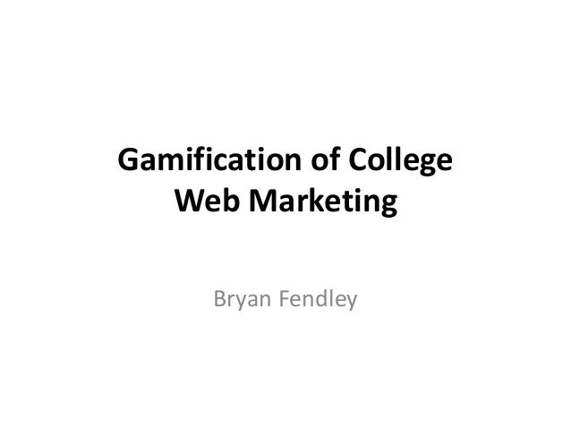 Gamification of College Web Marketing Bryan Fendley