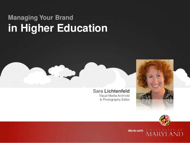 Managing Your Brand  in Higher Education  Visual Media Archivist & Photography Editor  Works with