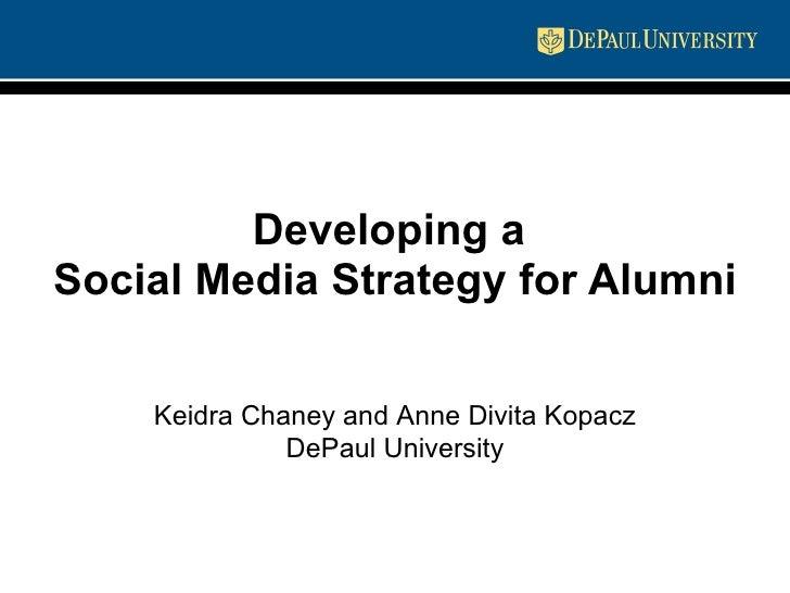 Developing a  Social Media Strategy for Alumni Keidra Chaney and Anne Divita Kopacz DePaul University