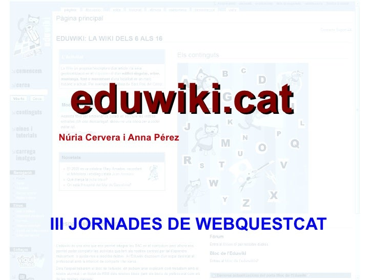 eduwiki.cat III JORNADES DE WEBQUESTCAT Núria Cervera i Anna Pérez