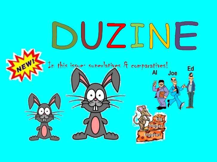 In this issue: superlatives & comparatives!   D U Z I N E