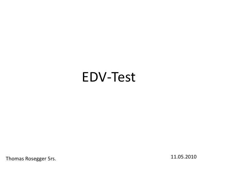 EDV-Test<br />11.05.2010<br />Thomas Rosegger 5rs.<br />