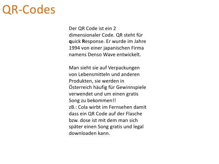 QR-Codes<br />Der QR Code ist ein 2 dimensionaler Code. QR steht für quick Response. Er wurde im Jahre 1994 von einer japa...